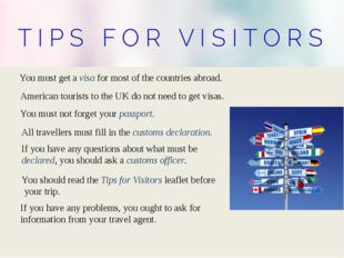 You must get a visa for most of the countries abroad. All travellers must fil