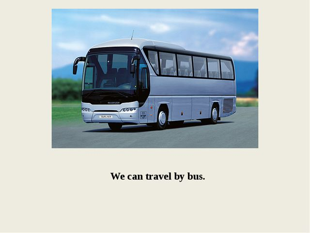 We can travel by bus.