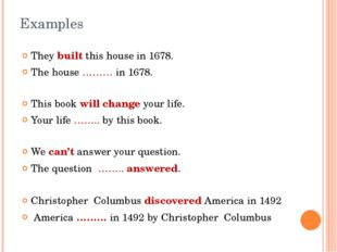 Examples They built this house in 1678. The house ……… in 1678. This book will