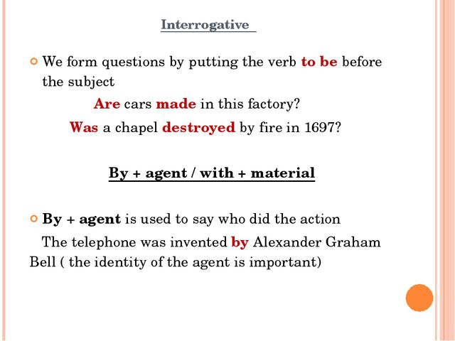 Interrogative We form questions by putting the verb to be before the subject...