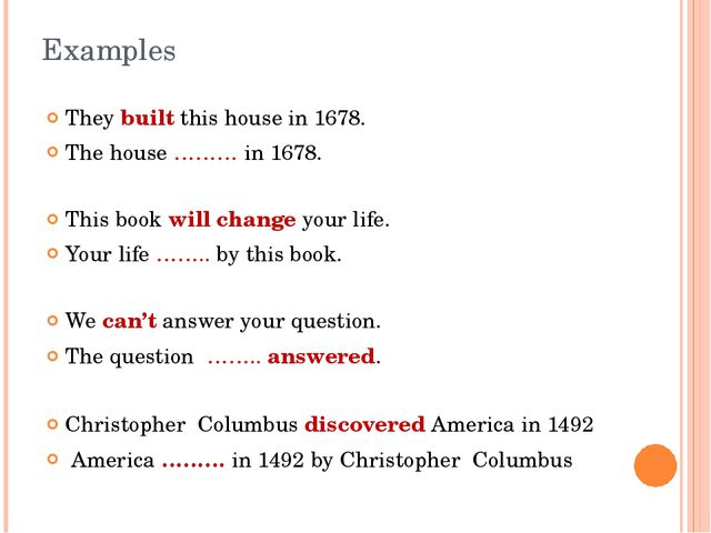Examples They built this house in 1678. The house ……… in 1678. This book will...