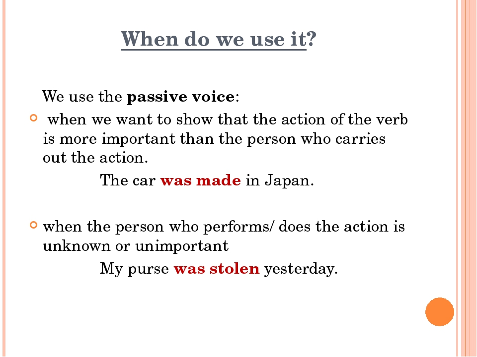 When do we use it? We use the passive voice: when we want to show that the ac...