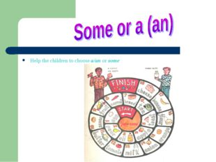Help the children to choose a/an or some