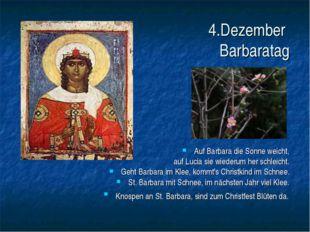 4.Dezember Barbaratag Auf Barbara die Sonne weicht, auf Lucia sie wiederum h