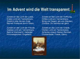 Im Advent wird die Welt transparent... Zündet an das Licht der Liebe, Erstes
