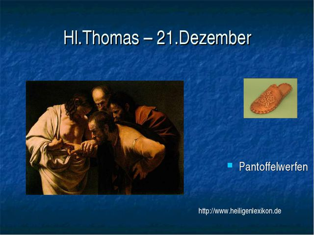 Hl.Thomas – 21.Dezember Pantoffelwerfen http://www.heiligenlexikon.de