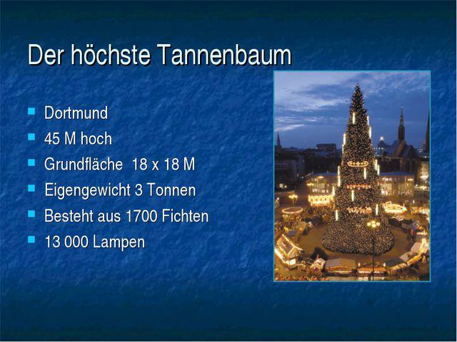 Der höchste Tannenbaum Dortmund 45 M hoch Grundfläche 18 x 18 M Eigengewicht...