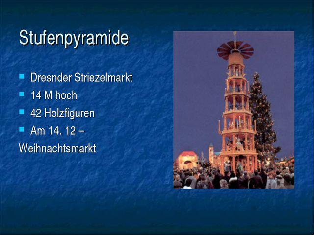 Stufenpyramide Dresnder Striezelmarkt 14 M hoch 42 Holzfiguren Am 14. 12 – We...