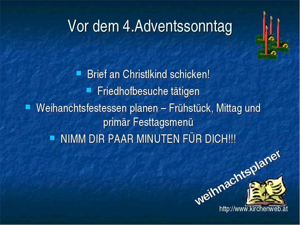 Vor dem 4.Adventssonntag Brief an Christlkind schicken! Friedhofbesuche tätig...