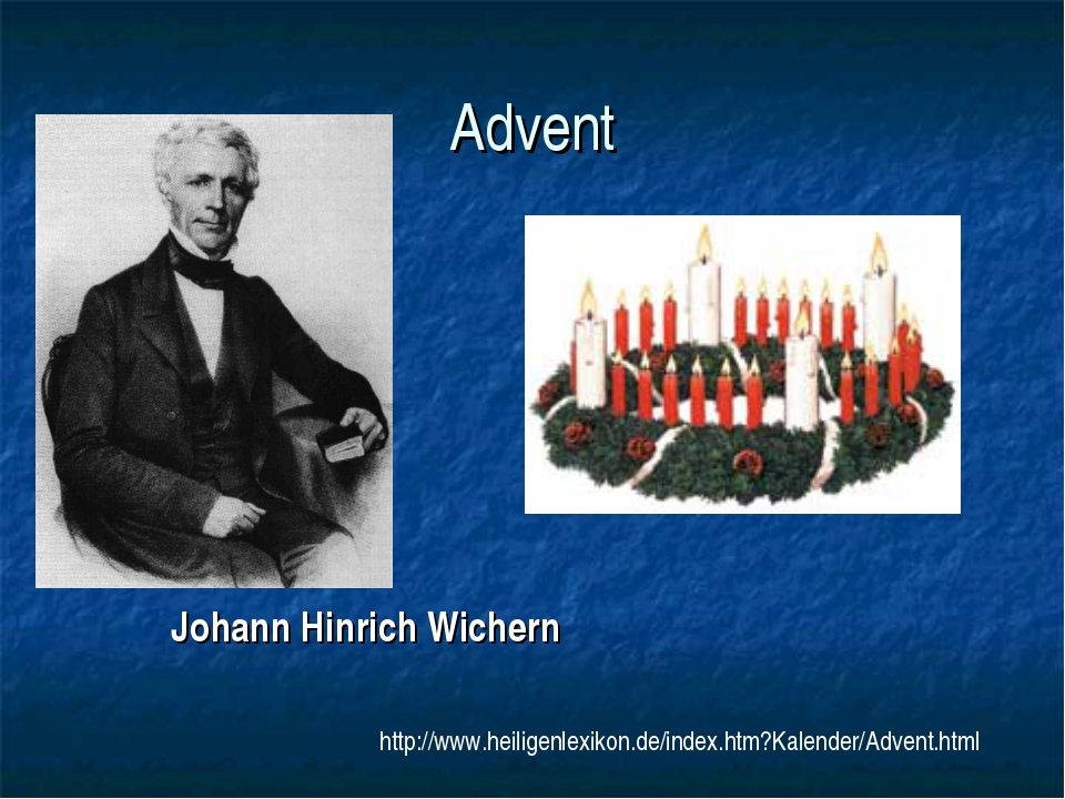 Advent Johann Hinrich Wichern http://www.heiligenlexikon.de/index.htm?Kalende...