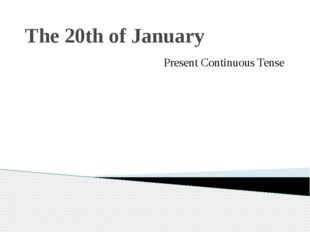 The 20th of January Present Continuous Tense