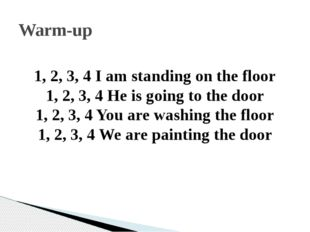 1, 2, 3, 4 I am standing on the floor 1, 2, 3, 4 He is going to the door 1,