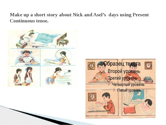 Make up a short story about Nick and Asel's days using Present Continuous ten...