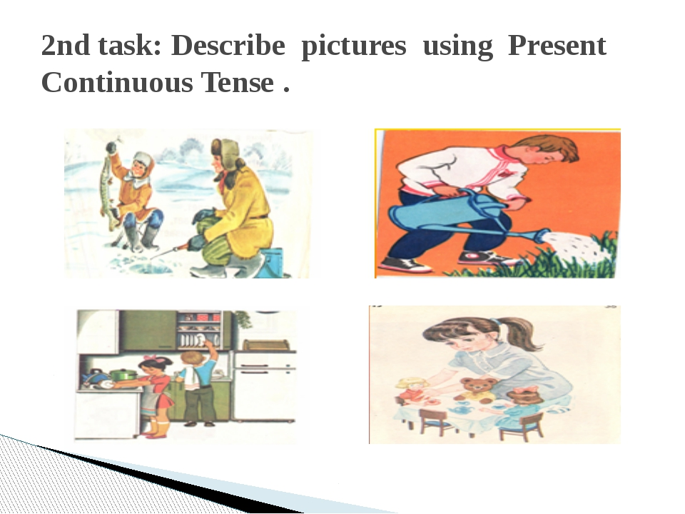 2nd task: Describe pictures using Present Continuous Tense .