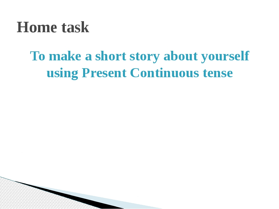 To make a short story about yourself using Present Continuous tense Home task