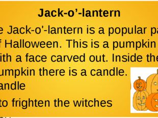 Jack-o'-lantern The Jack-o'-lantern is a popular part of Halloween. This is a
