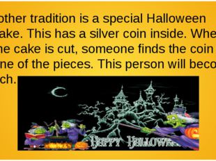 Another tradition is a special Halloween cake. This has a silver coin inside.