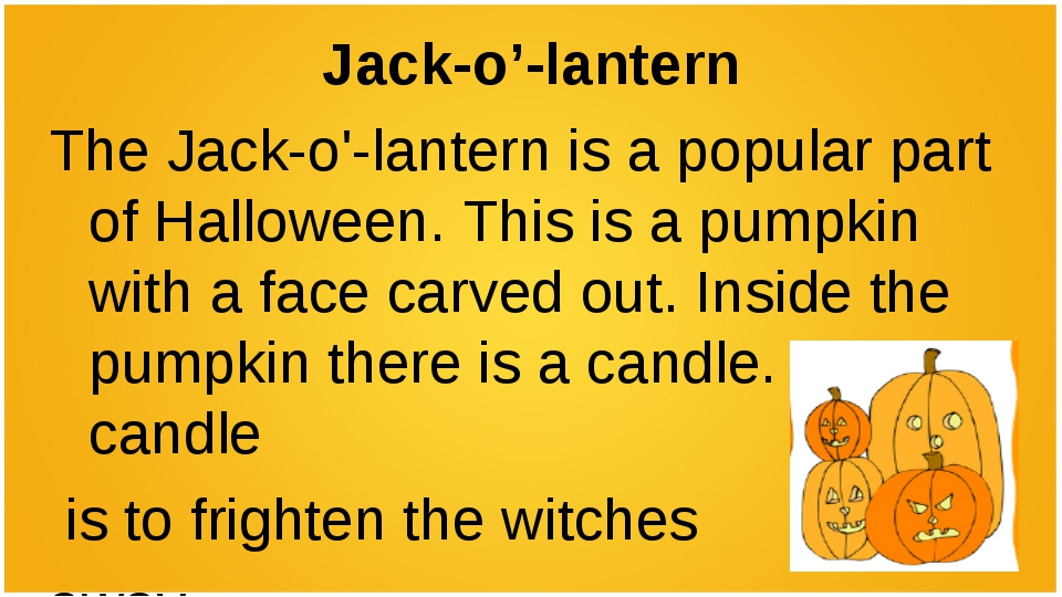 Jack-o'-lantern The Jack-o'-lantern is a popular part of Halloween. This is a...