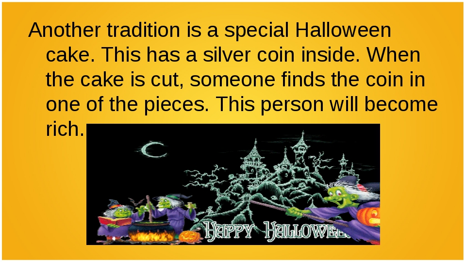 Another tradition is a special Halloween cake. This has a silver coin inside....