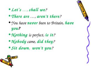 Let`s …, shall we? There are …, aren't there? You have never been to Britain,