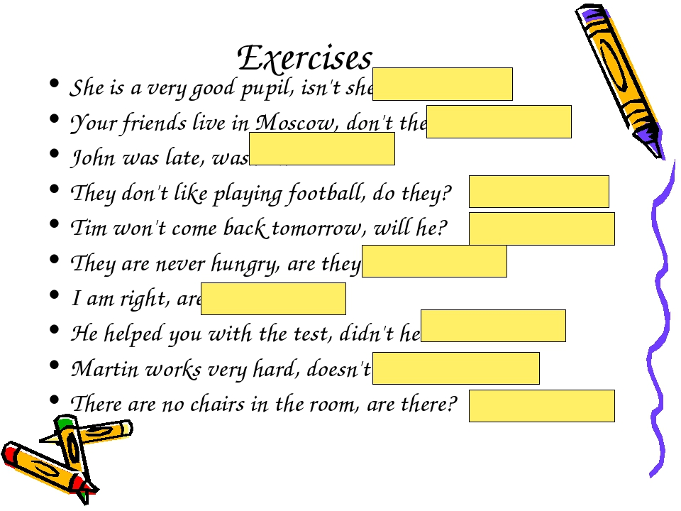 Exercises She is a very good pupil, isn't she? Your friends live in Moscow, d...