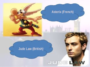 Asterix (French) Jude Law (British)