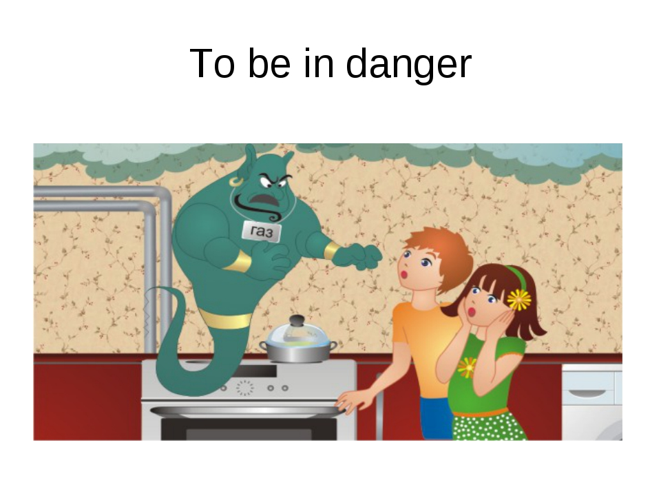 To be in danger