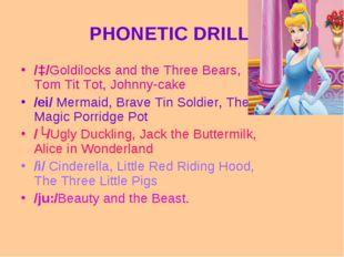 PHONETIC DRILL /ɔ/Goldilocks and the Three Bears, Tom Tit Tot, Johnny-cake /e
