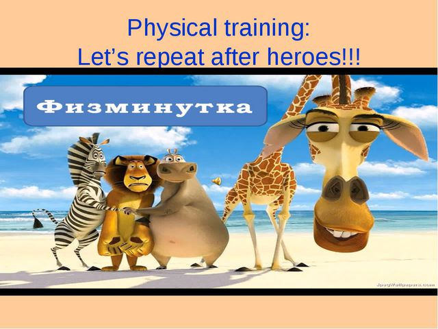Physical training: Let's repeat after heroes!!!