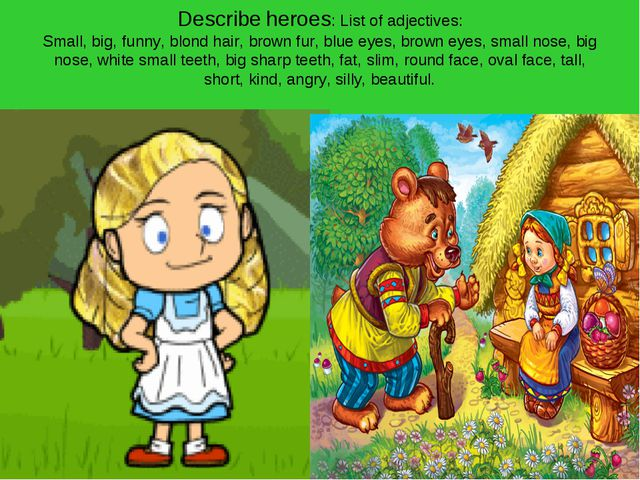Describe heroes: List of adjectives: Small, big, funny, blond hair, brown fur...
