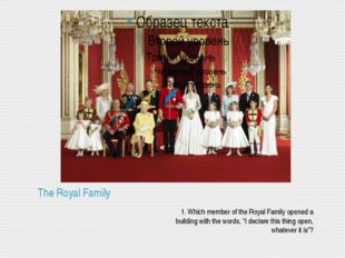 The Royal Family 1. Which member of the Royal Family opened a building with t
