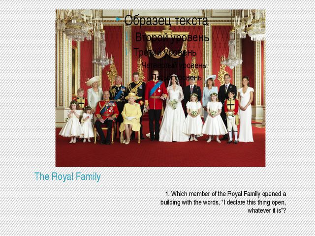The Royal Family 1. Which member of the Royal Family opened a building with t...
