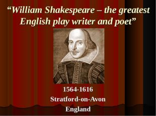 """William Shakespeare – the greatest English play writer and poet"" 1564-1616 S"