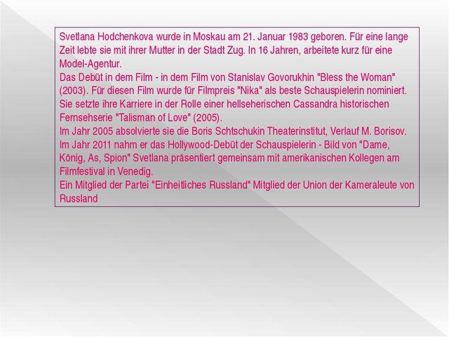 Svetlana Hodchenkova wurde in Moskau am 21. Januar 1983 geboren. Für eine lan...