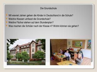 Die Grundschule Mit wieviel Jahren gehen die Kinder in Deutschland in die Sch