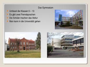Das Gymnasium Umfasst die Klassen 5 – 13 Es gibt zwei Fremdsprachen Die Schūl