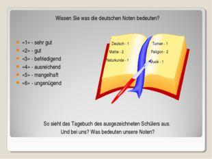 Wissen Sie was die deutschen Noten bedeuten? «1» - sehr gut «2» - gut «3» - b