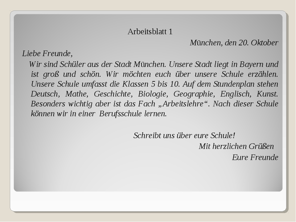 Arbeitsblatt 1 Mūnchen, den 20. Oktober Liebe Freunde, Wir sind Schüler aus d...
