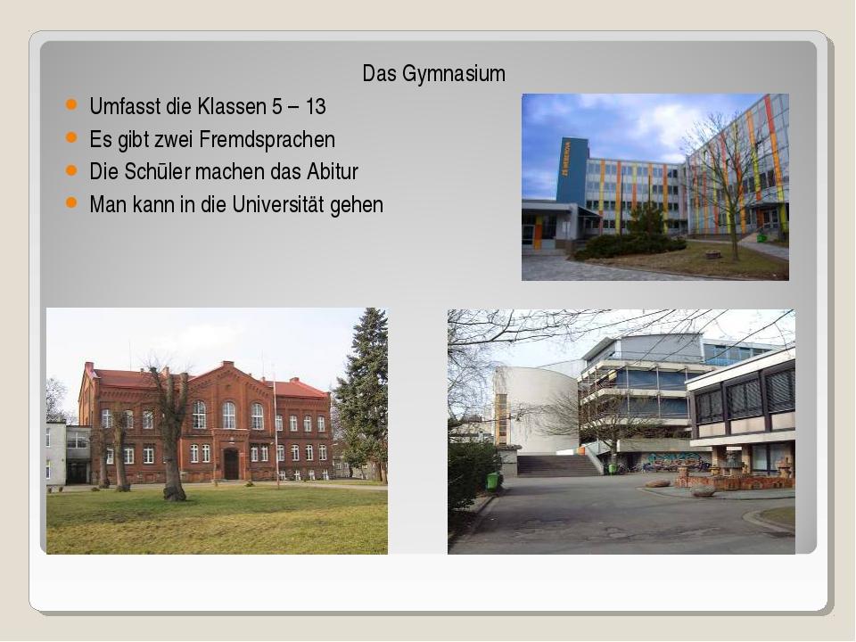Das Gymnasium Umfasst die Klassen 5 – 13 Es gibt zwei Fremdsprachen Die Schūl...