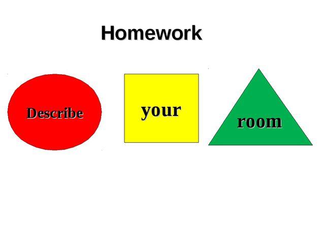 Homework Describe your room