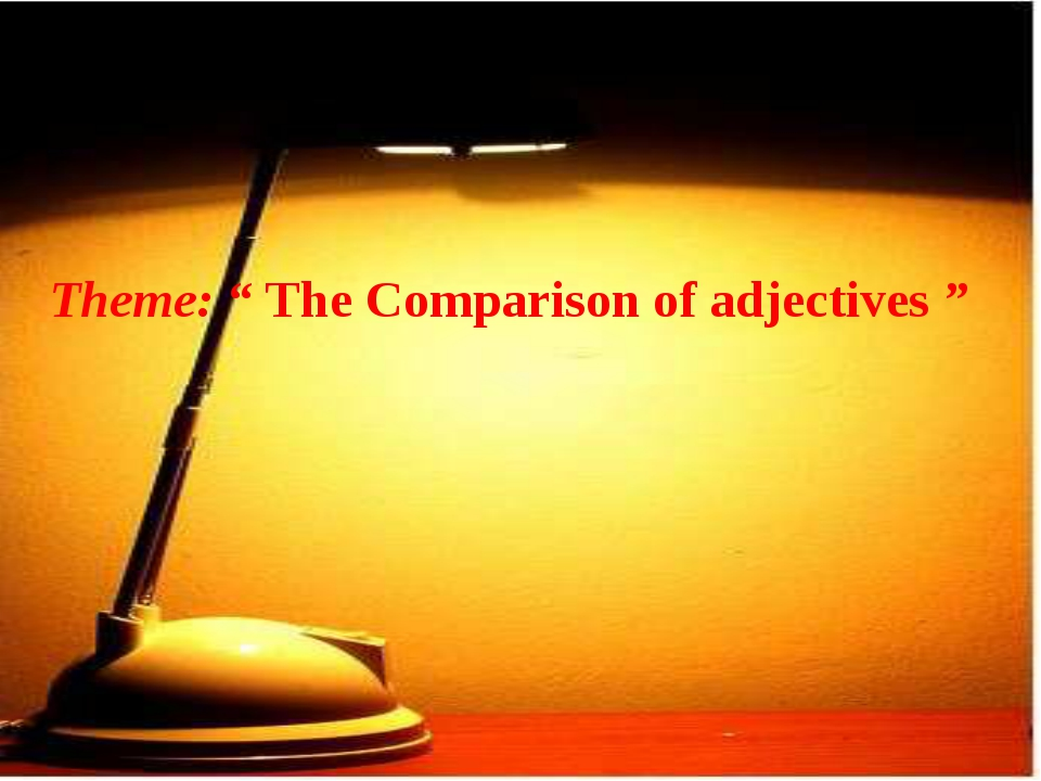 """Theme: """" The Comparison of adjectives """""""