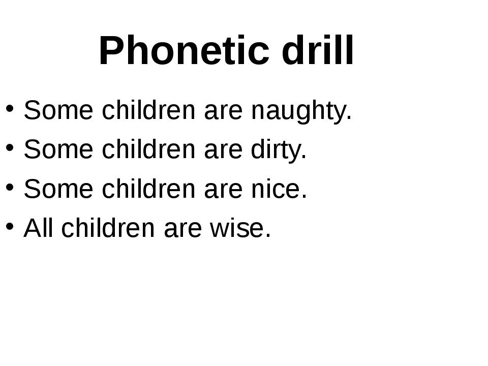 Phonetic drill Some children are naughty. Some children are dirty. Some child...