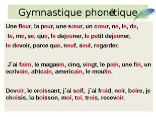 Gymnastique phonétique Une fleur, la peur, une sœur, un cœur, ne, le, de, te,