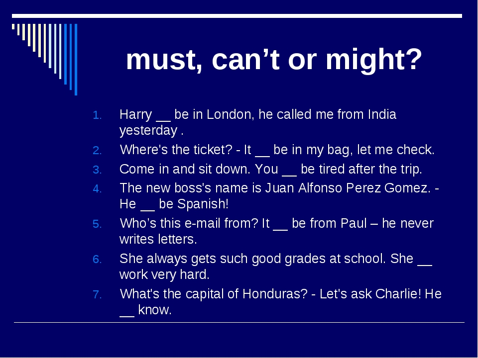must, can't or might? Harry __ be in London, he called me from India yesterd...
