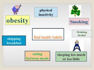 Bad health habits obesity physical inactivity Smoking Drinking alcohol sleepi