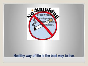 Healthy way of life is the best way to live.
