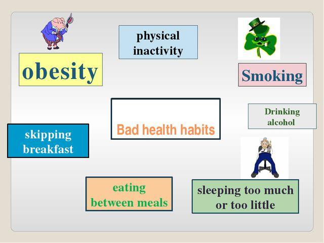 Bad health habits obesity physical inactivity Smoking Drinking alcohol sleepi...