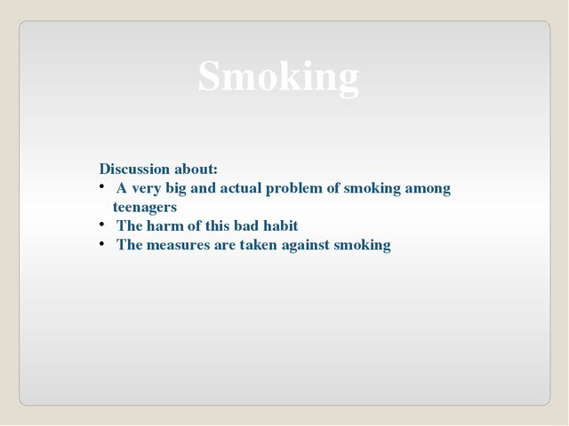 Smoking Discussion about: A very big and actual problem of smoking among teen...