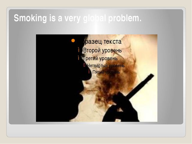 Smoking is a very global problem.