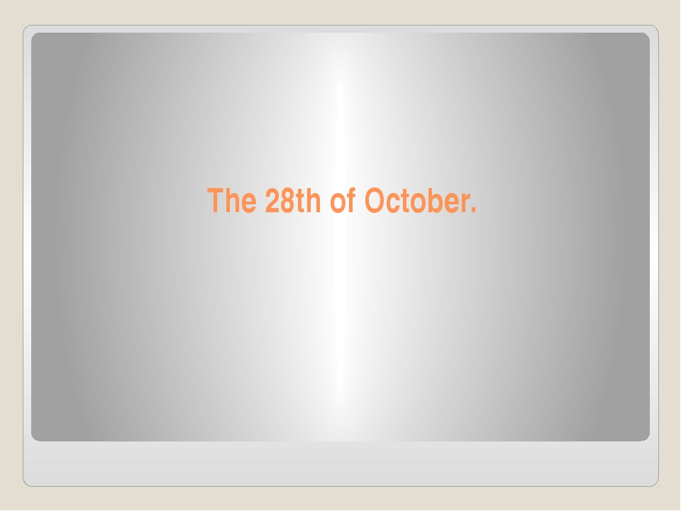 The 28th of October.